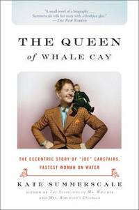 image of The Queen of Whale Cay : The Eccentric Story of Joe Carstairs, Fastest Woman on Water