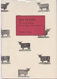 Six Score: The 120 Best Books on the Range Cattle Industry