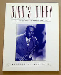 Bird's Diary: The Life of Charlie Parker  1945   1955