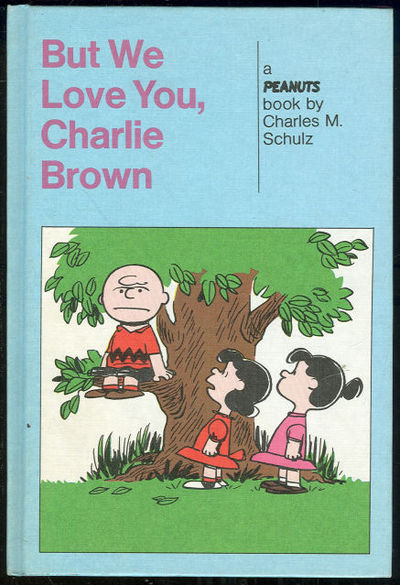 BUT WE LOVE YOU, CHARLIE BROWN AND YOU'RE OUT OF YOUR MIND, CHARLIE BROWN, Schulz, Charles