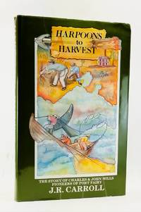 Harpoons to Harvest: The Story of Charles and John Mills, Pioneers of Port Fairy by  J. R Carroll - First Edition - 1989 - from Cat's Cradle Books and Biblio.com
