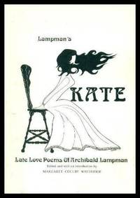 LAMPMAN'S KATE - Late Love Poems of Archibald Lampman 1887 - 1897