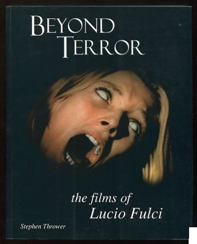 Abaa Beyond Terror The Films Of Lucio Fulci By Thrower Stephen