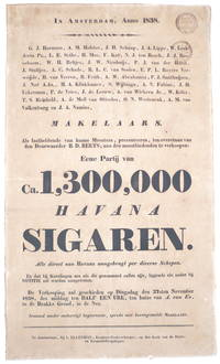 In Amsterdam, anno 1838. J.G. Harmsen, A.M. Hofstee [...] Makelaars. Als lasthebbende van hunne Meesters, presenteeren, ten overstaan van den Deurwaarder B.D. Beets, aan den meestbiedenden te verkoopen: Eene Partij van Ca. 1,300,000 Havana Sigaren