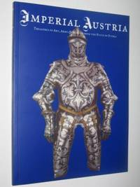 Imperial Austria : Treasures of Art, Arms & Armour from the State of Styria