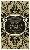 From Absinthe to Zest: An Alphabet for Food Lovers (Penguin Great Food) by Alexandre Dumas - 2011-05-03