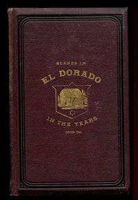 Notes of a Voyage to California Via Cape Horn, together with Scenes in El Dorado, In the Years...