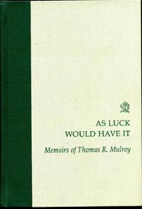 AS LUCK WOULD HAVE IT. The Memoirs of Thomas R. Mulroy
