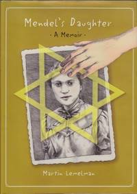 Mendel's Daughter: A Memoir by Martin Lemelman - First Edition - 2007 - from Mr Pickwick's Fine Old Books and Biblio.com