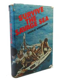 SURVIVE THE SAVAGE SEA by Dougal Robertson - First Edition; Third Printing - 1973 - from Rare Book Cellar and Biblio.com