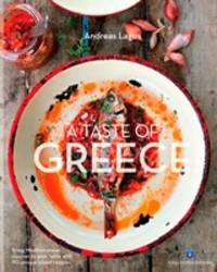 image of  A Taste of Greece - Bring Mediterranean cuisine to your table with 90 unique island recipes
