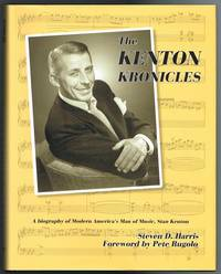 The Kenton Kronicles: A Biography of Modern America's Man of Music, Stan Kenton (SIGNED LIMITED EDITION)