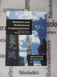 Business and Professional Communication: A Practical Guide to Workplace Effectiveness