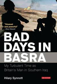 Bad Days in Basra: My Turbulent Time as Britain's Man in Southern Iraq