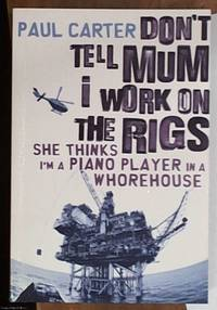 image of Don't Tell Mum I Work on the Rigs; she thinks I'm a piano player in a whorehouse