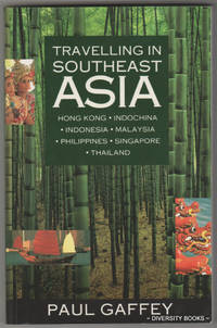 TRAVELLING IN SOUTH-EAST ASIA: Hong Kong, Indochina, Indonesia, Malaysia, Philippines, Singapore, Thailand