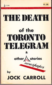 The Death of the Toronto Telegram & Other Newspaper Stories