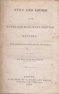Evils and Abuses in the Naval and Merchant Service Exposed; With Proposals for their Remedy and Redress.