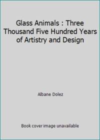 Glass Animals : Three Thousand Five Hundred Years of Artistry and Design by Albane Dolez - Hardcover - 1988 - from ThriftBooks (SKU: G0810910349I3N10)