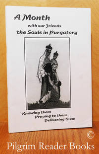 image of A Month with Our Friends, the Souls in Purgatory. Knowing Them, Praying to  Them, Delivering Them.
