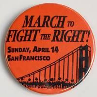 March to fight the Right / Sunday, April 14 / San Francisco [pinback button]