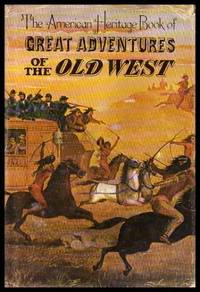 THE AMERICAN HERITAGE BOOK OF GREAT ADVENTURES OF THE OLD WEST
