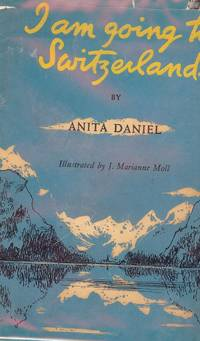 I AM GOING TO SWITZERLAND by  Anita DANIEL - Hardcover - 1952 - from Antic Hay Books (SKU: 51500)