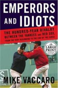 Emperors and Idiots: The Hundred Year Rivalry Between the Yankees and Red Sox  f