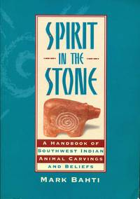 SPIRIT IN THE STONE: A Handbook of Southwest Indian Animal Carvings and Beliefs