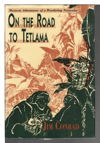 ON THE ROAD TO TETLAMA: Mexican Adventures of a Wandering Naturalist .