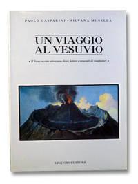 Un Viaggio al Vesuvio: Il Vesuvio visto attraverso diari, lettere e resoconti di viaggiatori by  Giuseppe  Giuseppe; Luongo - Paperback - 1st Printing - 1991 - from Yesterday's Muse, ABAA, ILAB, IOBA (SKU: 2199372)