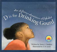 D IS FOR DRINKING GOURD: An African American Alphabet.