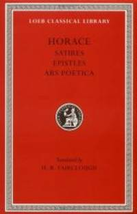 Horace: Satires, Epistles and Ars Poetica (Loeb Classical Library, No. 194) (English and Latin Edition) by Horace - Hardcover - 2001-02-04 - from Books Express (SKU: 0674992148n)