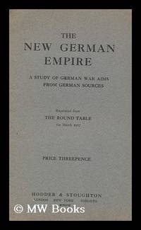The New German Empire : a Study of German War Aims from German Sources