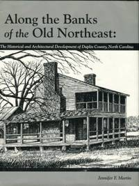 Along The Banks Of The Old Northeast: The Historical And Architectural Development Of Duplin County, North Carolina