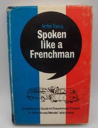 image of Spoken Like a Frenchman: The Englishman's Guide to the Frenchman's French