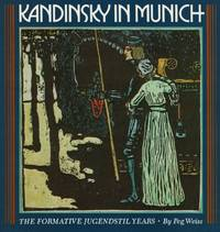 Kandinsky in Munich - The Formative Jugendstil Years [The Formative Art Nouveau Years]. by  Peg  Wassily] Weiss - Paperback - 1985 - from Inanna Rare Books Ltd. (SKU: 28153AB)