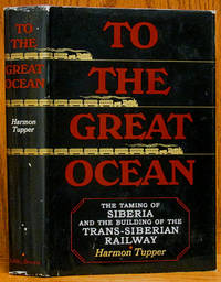To The Great Ocean: Siberia and the Trans-Siberian Railway