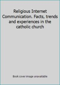 Religious Internet Communication. Facts, trends and experiences in the catholic church