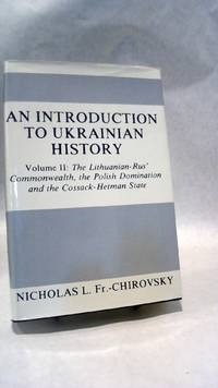 AN INTRODUCTION TO UKRAINIAN HISTORY Volume II: The Lithuanian-Rus' Commonwealth, the Polish...