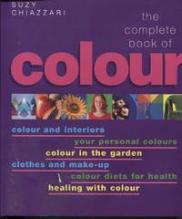 THE COMPLETE BOOK OF COLOUR : USING COLOUR FOR LIFESTYLE, HEALTH AND  WELL-BEING