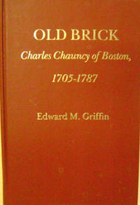 Old Brick:  Charles Chauncy of Boston, 1705-1787 by  Edward M Griffin - First Edition - 1980 - from Old Saratoga Books (SKU: 35837)