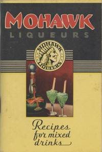Mohawk Liqueurs: For Mixing Better Drinks. [Cover title: Recipes for Mixed Drinks]