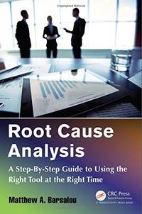 Root Cause Analysis: A Step-By-Step Guide to Using the Right Tool at the Right Time by  Matthew A Barsalou - Paperback - from World of Books Ltd and Biblio.com