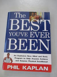 The best you've ever been: An explosive new mind and body program to help anyone achieve and...