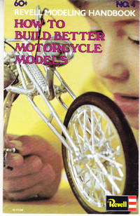 How to Build Better Motorcycle Models: Revell Modelling Handbook No. 4