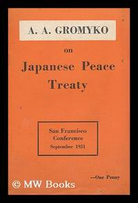 A. A. Gromyko on Japanese peace treaty : San Francisco Conference September 1951