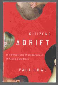 Citizens Adrift The Democratic Disengagement of Young Canadians