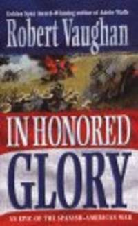 In Honored Glory  by Vaughan, Robert; Vaughn, Robert