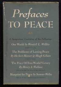 Prefaces To Peace A Symposium Consisting Of The Following: One World By  Wendell L Willkie; The Problems Of Lasting Peace By Herbert Hoover And  Hugh Gibson; The Price Of Free World Victory By Henry Wallace; Blue-Print  For Peace By Sumner Welles
